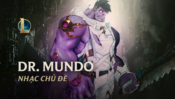 Dr. Mundo, Cuồng Nhân Xứ Zaun | Nhạc Chủ Đề – Liên Minh Huyền Thoại